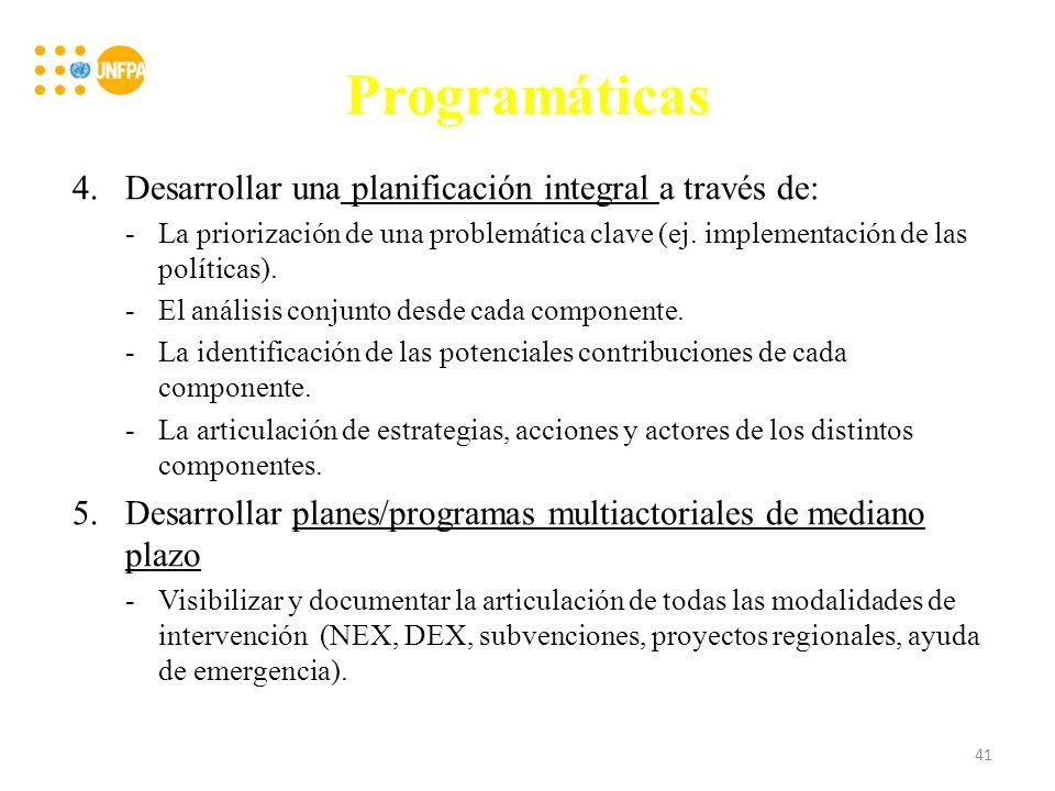 Programáticas 4.Desarrollar una planificación integral a través de: -La priorización de una problemática clave (ej.