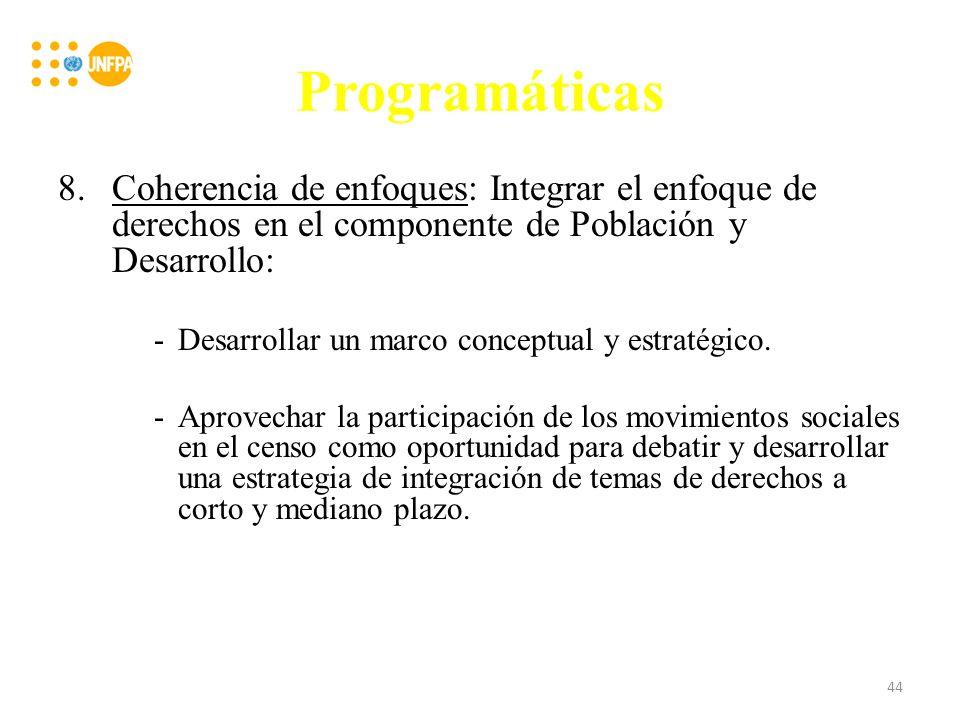 Programáticas 8.Coherencia de enfoques: Integrar el enfoque de derechos en el componente de Población y Desarrollo: -Desarrollar un marco conceptual y estratégico.