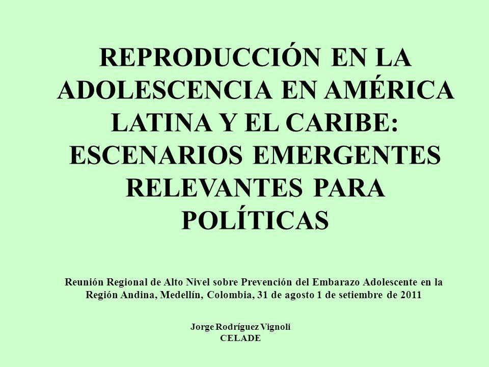 REPRODUCCIÓN EN LA ADOLESCENCIA EN AMÉRICA LATINA Y EL CARIBE: ESCENARIOS EMERGENTES RELEVANTES PARA POLÍTICAS Reunión Regional de Alto Nivel sobre Pr