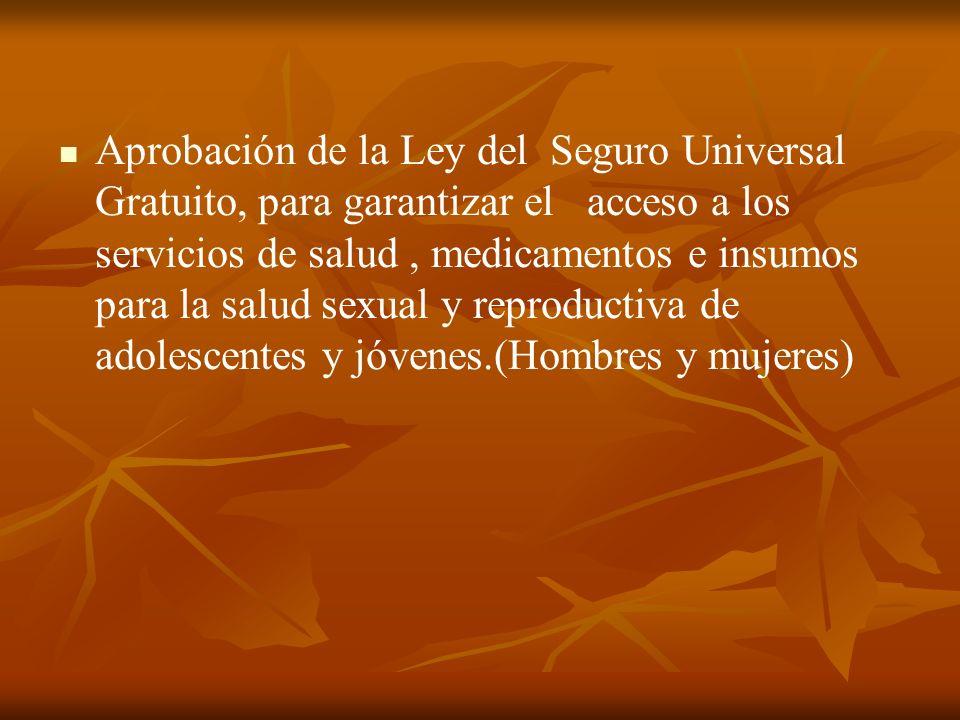 Aprobación de la Ley del Seguro Universal Gratuito, para garantizar el acceso a los servicios de salud, medicamentos e insumos para la salud sexual y