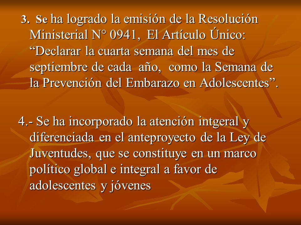 3. Se ha logrado la emisión de la Resolución Ministerial N° 0941, El Artículo Único: Declarar la cuarta semana del mes de septiembre de cada año, como