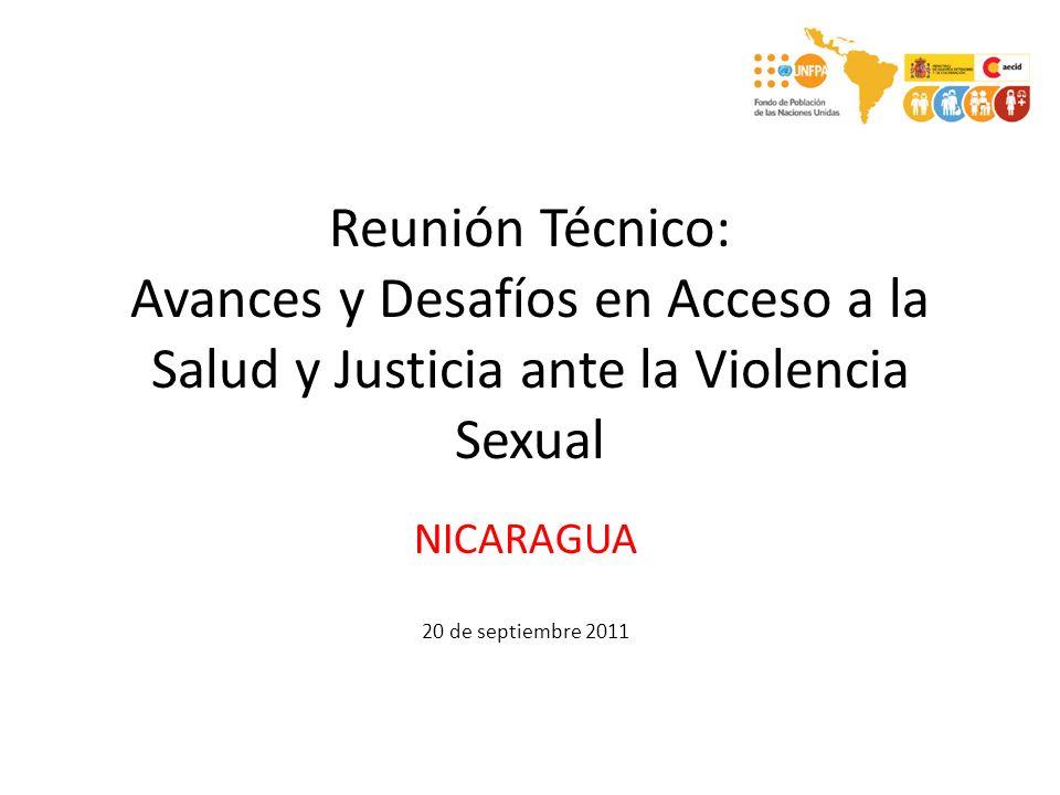 Reunión Técnico: Avances y Desafíos en Acceso a la Salud y Justicia ante la Violencia Sexual NICARAGUA 20 de septiembre 2011