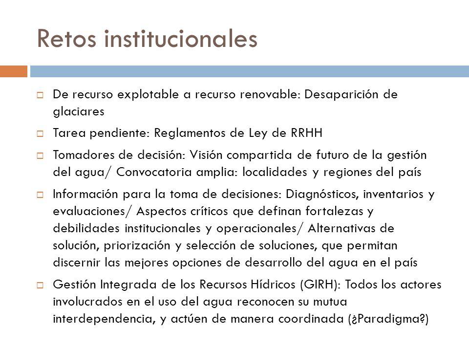 Retos institucionales De recurso explotable a recurso renovable: Desaparición de glaciares Tarea pendiente: Reglamentos de Ley de RRHH Tomadores de de