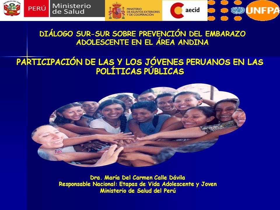 PARTICIPACIÓN DE LAS Y LOS JÓVENES PERUANOS EN LAS POLÍTICAS PÚBLICAS Dra. María Del Carmen Calle Dávila Responsable Nacional: Etapas de Vida Adolesce