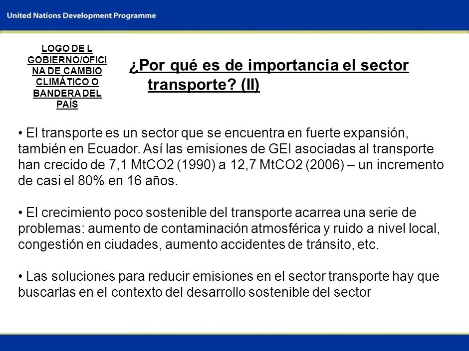 1 ¿Por qué es de importancia el sector transporte? (I) LOGO DE L GOBIERNO/OFICI NA DE CAMBIO CLIMÁTICO O BANDERA DEL PAÍS El crecimiento del sector va