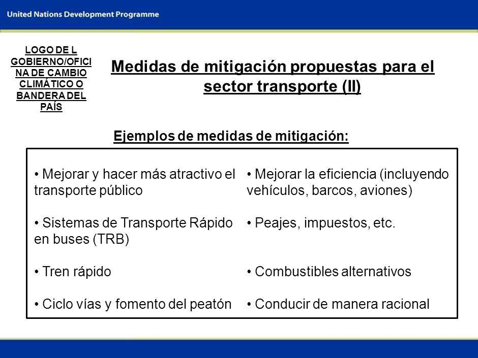 6 Medidas de mitigación propuestas para el sector transporte (II) LOGO DE L GOBIERNO/OFICI NA DE CAMBIO CLIMÁTICO O BANDERA DEL PAÍS Ejemplos de medidas de mitigación: Mejorar la eficiencia (incluyendo vehículos, barcos, aviones) Peajes, impuestos, etc.