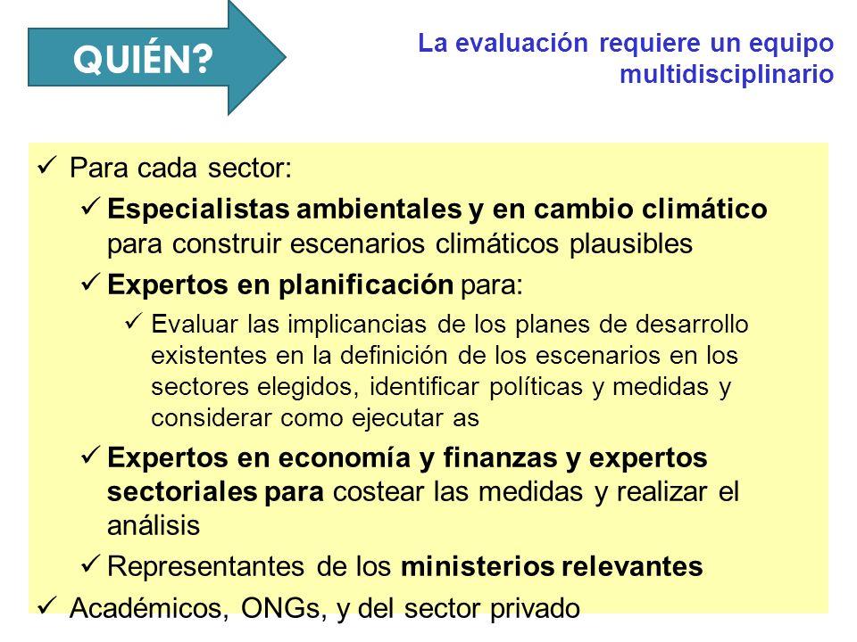 QUIÉN ? La evaluación requiere un equipo multidisciplinario Para cada sector: Especialistas ambientales y en cambio climático para construir escenario