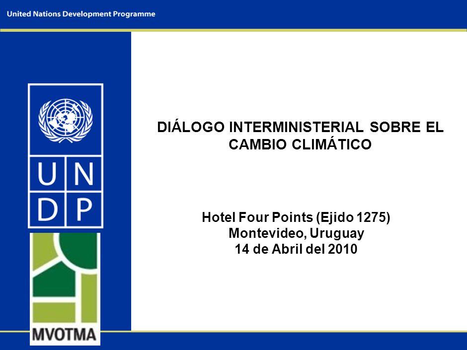 DIÁLOGO INTERMINISTERIAL SOBRE EL CAMBIO CLIMÁTICO Hotel Four Points (Ejido 1275) Montevideo, Uruguay 14 de Abril del 2010