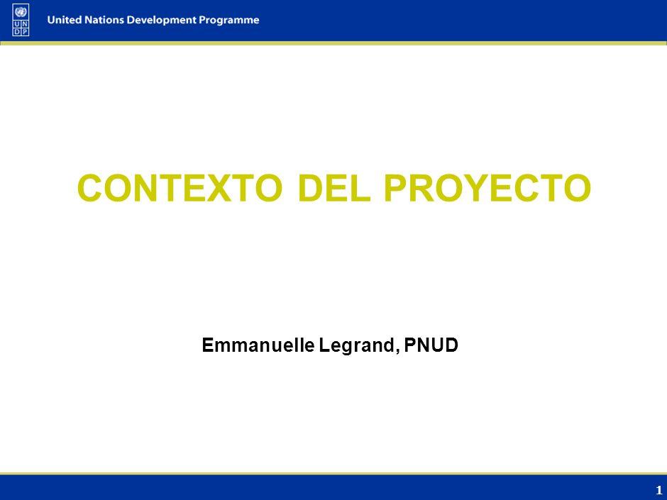 1 CONTEXTO DEL PROYECTO Emmanuelle Legrand, PNUD