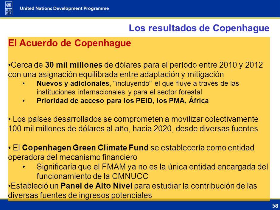 57 Los resultados de Copenhague El texto de la CdP Variedad de propuestas, que incluyen opciones que cubren fuentes públicas y privadas, y contribució