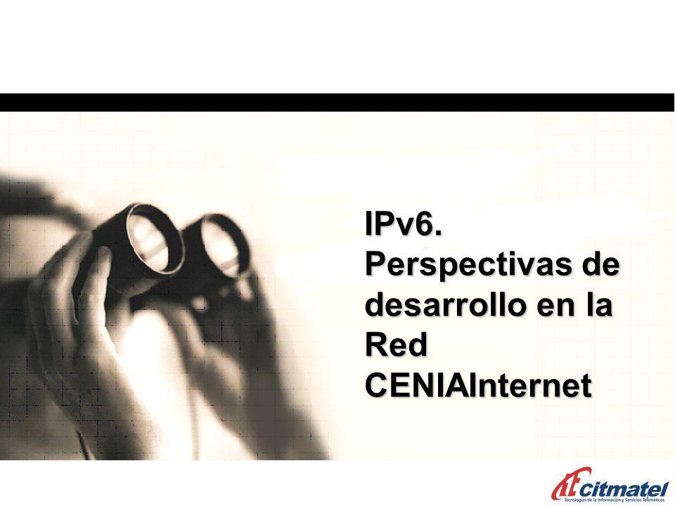 1111 IPv6. Perspectivas de desarrollo en la Red CENIAInternet