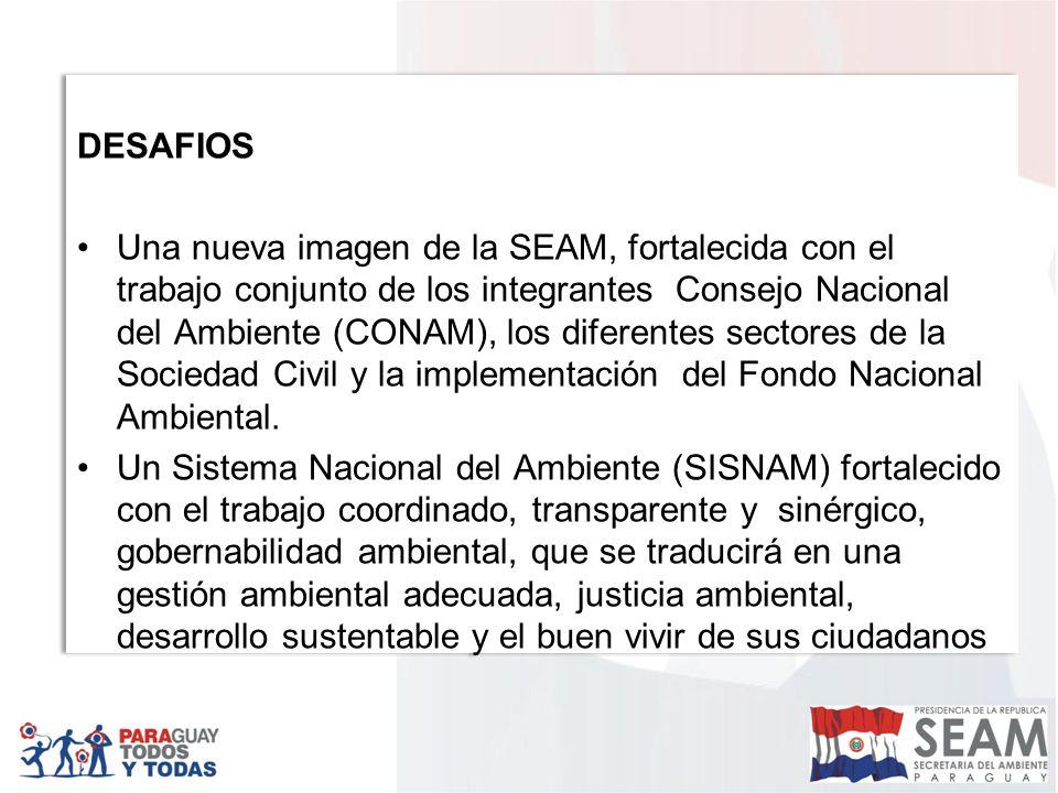 DESAFIOS Una nueva imagen de la SEAM, fortalecida con el trabajo conjunto de los integrantes Consejo Nacional del Ambiente (CONAM), los diferentes sectores de la Sociedad Civil y la implementación del Fondo Nacional Ambiental.