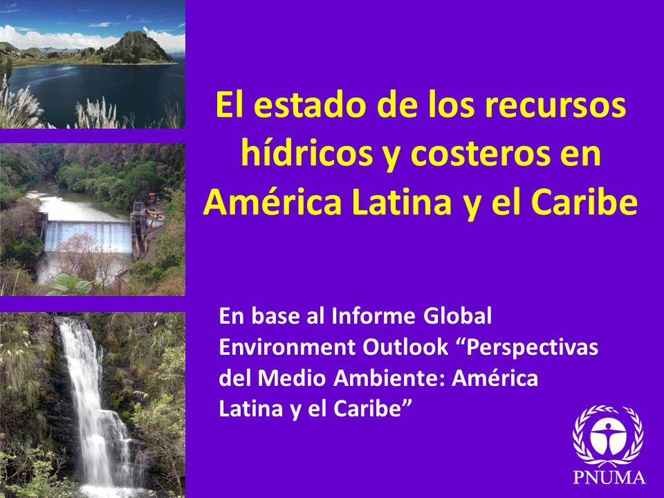 El estado de los recursos hídricos y costeros en América Latina y el Caribe En base al Informe Global Environment Outlook Perspectivas del Medio Ambie
