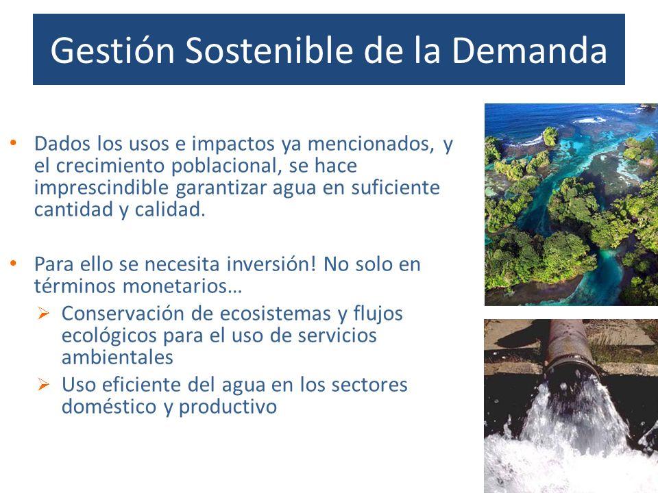Gestión Sostenible de la Demanda Dados los usos e impactos ya mencionados, y el crecimiento poblacional, se hace imprescindible garantizar agua en suf