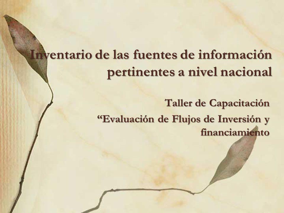 Inventario de las fuentes de información pertinentes a nivel nacional Taller de Capacitación Evaluación de Flujos de Inversión y financiamiento