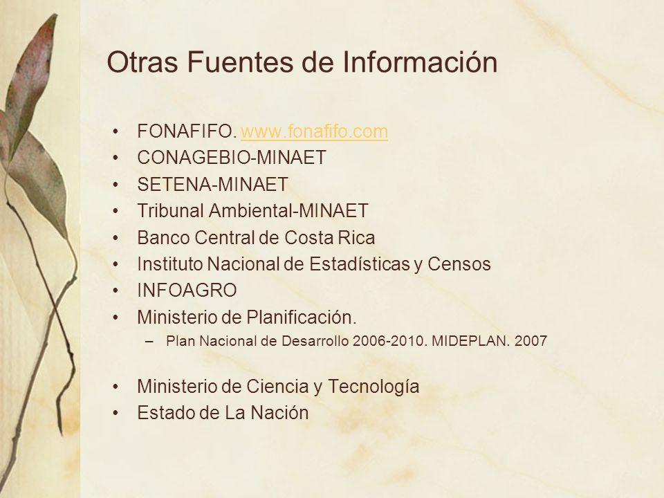 Otras Fuentes de Información FONAFIFO. www.fonafifo.comwww.fonafifo.com CONAGEBIO-MINAET SETENA-MINAET Tribunal Ambiental-MINAET Banco Central de Cost