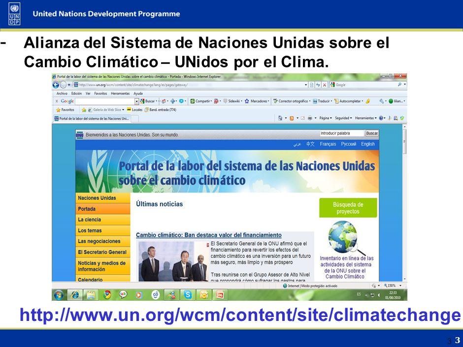 3 3 http://www.un.org/wcm/content/site/climatechange - Alianza del Sistema de Naciones Unidas sobre el Cambio Climático – UNidos por el Clima.