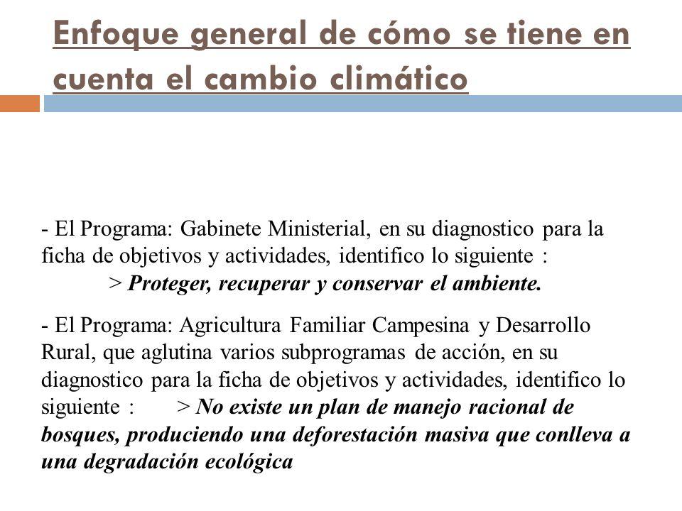 Enfoque general de cómo se tiene en cuenta el cambio climático - El Programa: Gabinete Ministerial, en su diagnostico para la ficha de objetivos y actividades, identifico lo siguiente : > Proteger, recuperar y conservar el ambiente.