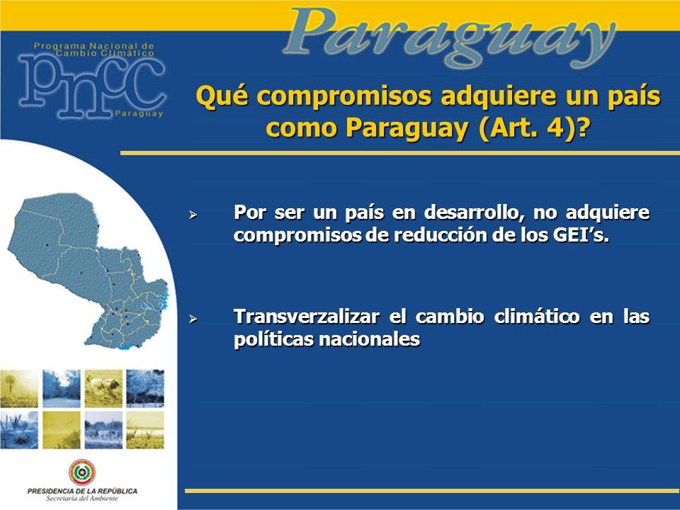 Qué compromisos adquiere un país como Paraguay (Art. 4)? Por ser un país en desarrollo, no adquiere compromisos de reducción de los GEIs. Por ser un p