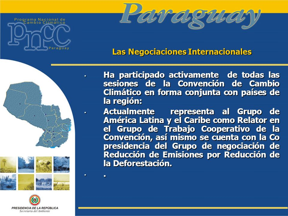 Las Negociaciones Internacionales Las Negociaciones Internacionales Ha participado activamente de todas las sesiones de la Convención de Cambio Climát