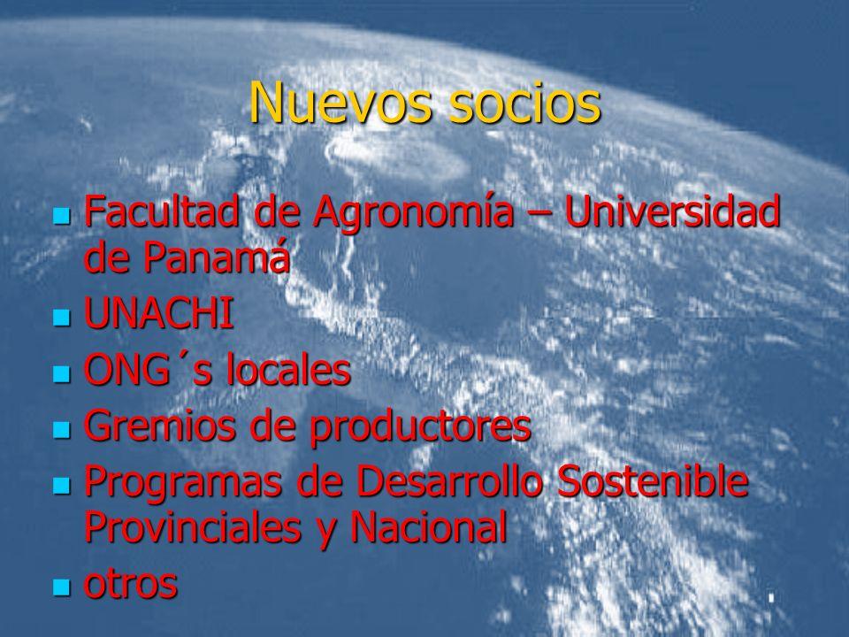 Nuevos socios Facultad de Agronomía – Universidad de Panamá Facultad de Agronomía – Universidad de Panamá UNACHI UNACHI ONG´s locales ONG´s locales Gr