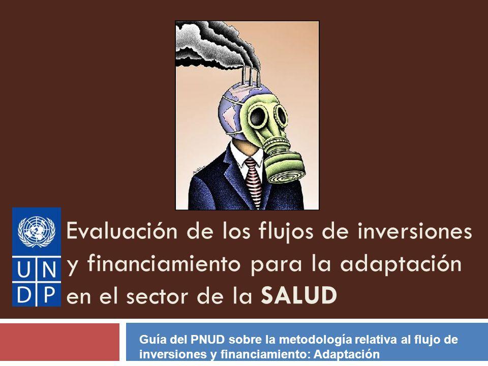 Evaluación de los flujos de inversiones y financiamiento para la adaptación en el sector de la SALUD Guía del PNUD sobre la metodología relativa al fl