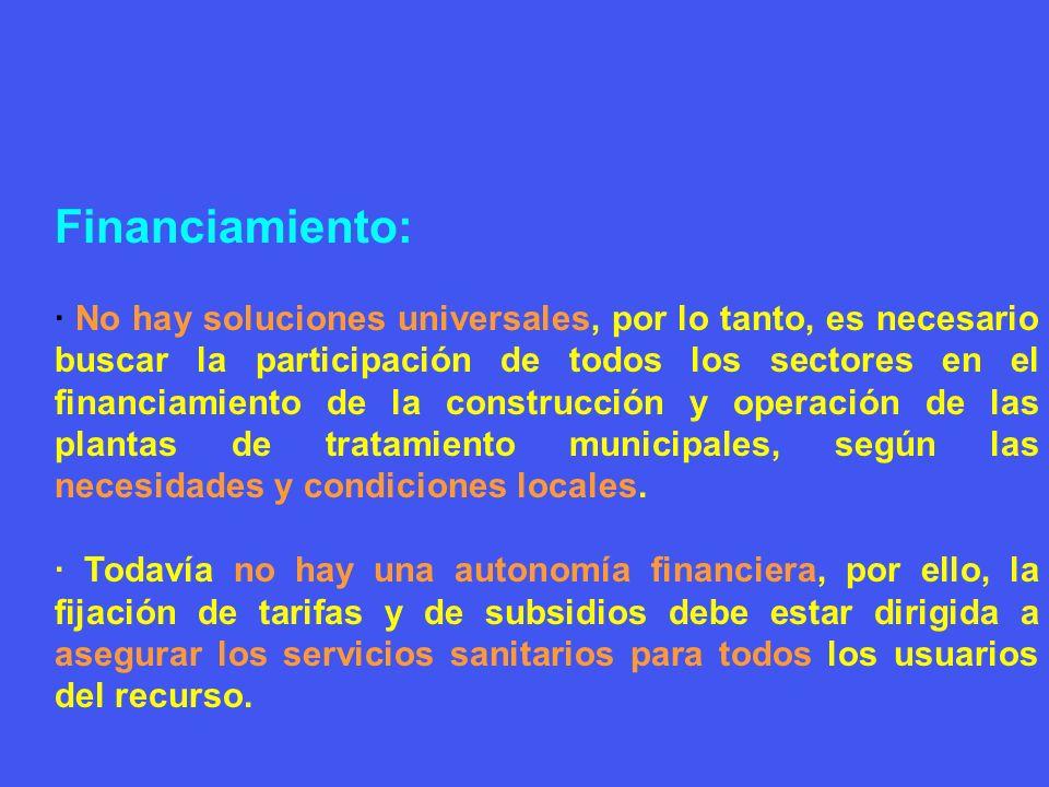 Financiamiento: · No hay soluciones universales, por lo tanto, es necesario buscar la participación de todos los sectores en el financiamiento de la c