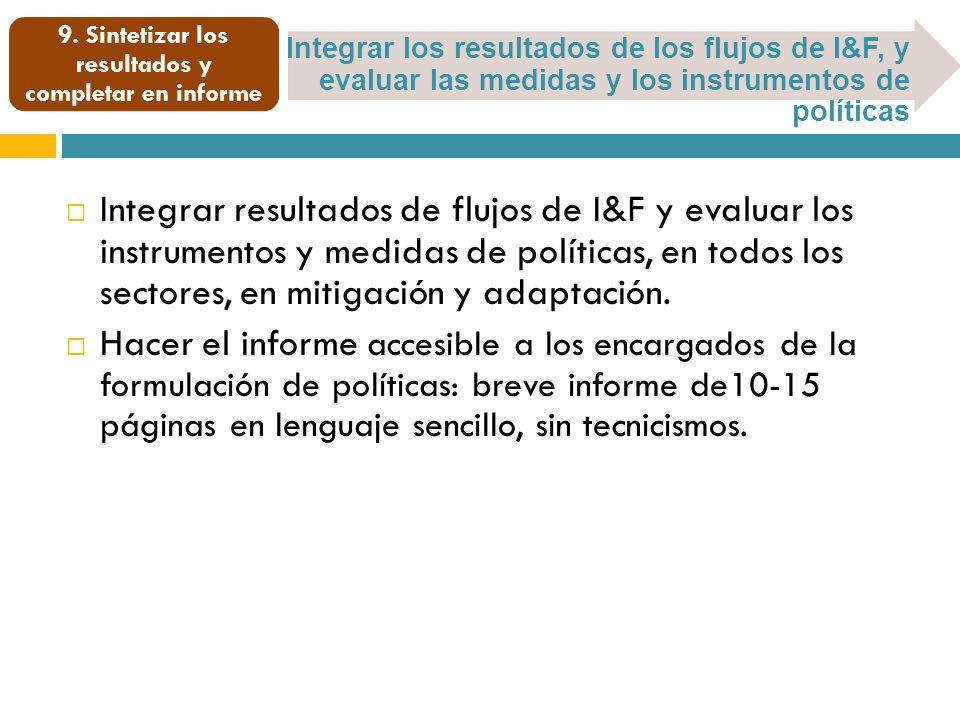 Integrar los resultados de los flujos de I&F, y evaluar las medidas y los instrumentos de políticas 9. Sintetizar los resultados y completar en inform