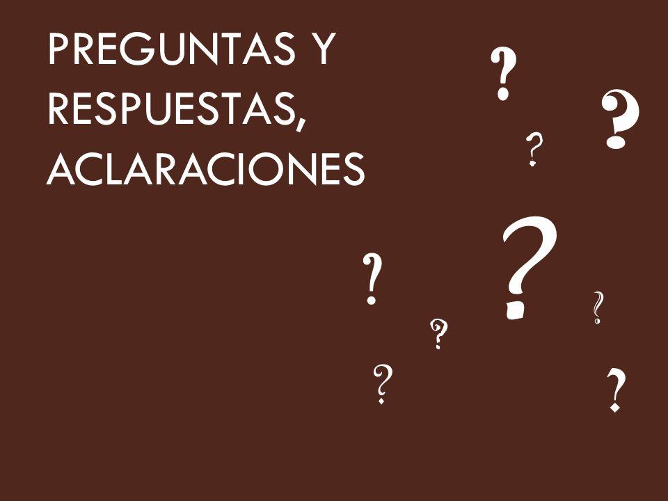 PREGUNTAS Y RESPUESTAS, ACLARACIONES ? ? ? ? ? ? ? ? ?