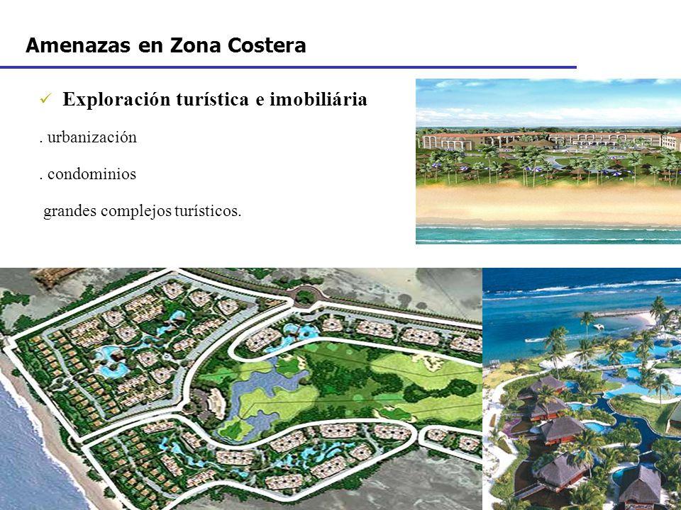Exploración turística e imobiliária. urbanización. condominios grandes complejos turísticos. Amenazas en Zona Costera