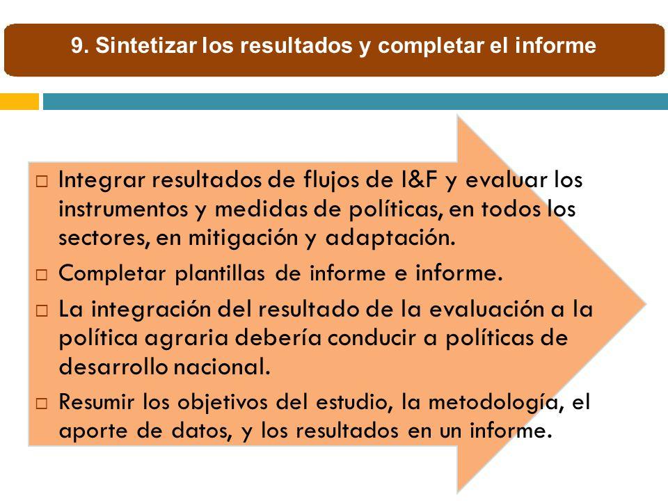 Integrar resultados de flujos de I&F y evaluar los instrumentos y medidas de políticas, en todos los sectores, en mitigación y adaptación. Completar p