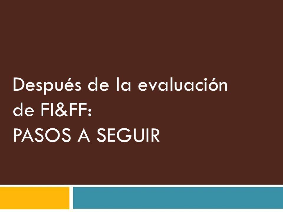 Después de la evaluación de FI&FF: PASOS A SEGUIR