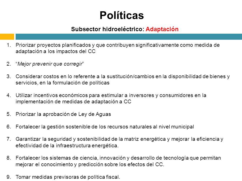 Subsector hidroeléctrico: Adaptación Políticas 1.Priorizar proyectos planificados y que contribuyen significativamente como medida de adaptación a los