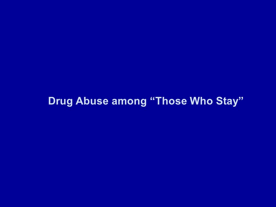 Drug Abuse among Those Who Stay