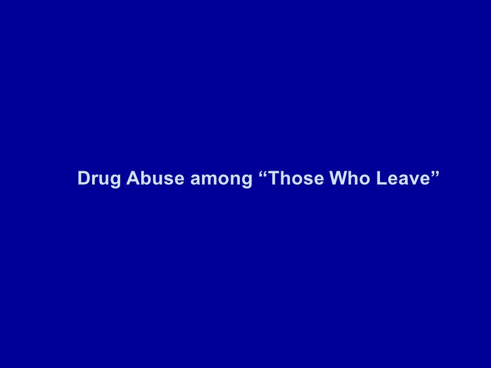 Drug Abuse among Those Who Leave