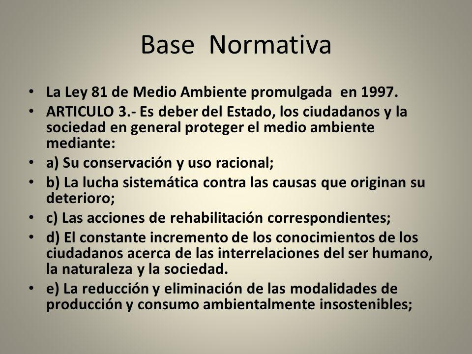 Base Normativa La Ley 81 de Medio Ambiente promulgada en 1997.