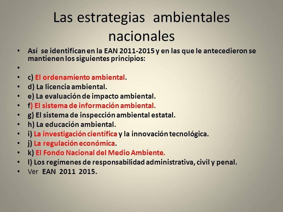 Las estrategias ambientales nacionales Así se identifican en la EAN 2011-2015 y en las que le antecedieron se mantienen los siguientes principios: c) El ordenamiento ambiental.