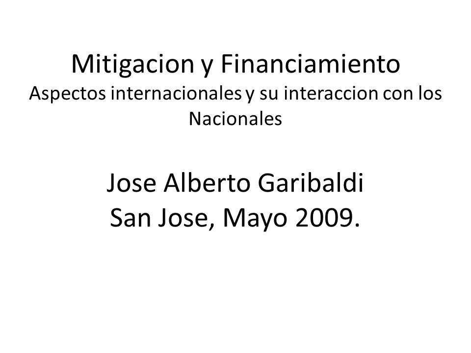 Mitigacion y Financiamiento Aspectos internacionales y su interaccion con los Nacionales Jose Alberto Garibaldi San Jose, Mayo 2009.