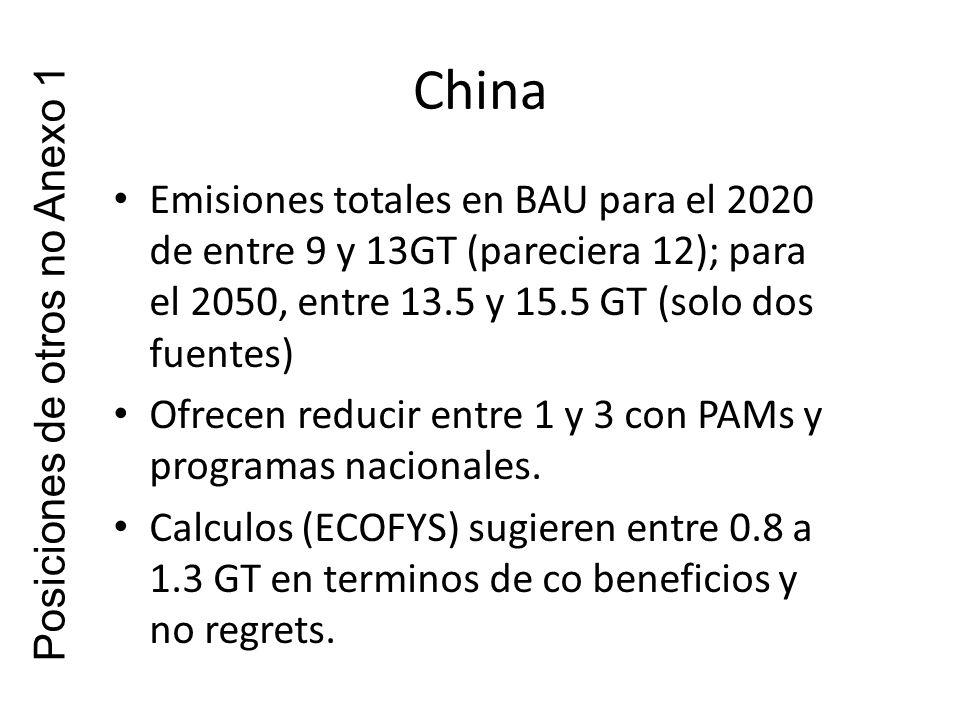 China Emisiones totales en BAU para el 2020 de entre 9 y 13GT (pareciera 12); para el 2050, entre 13.5 y 15.5 GT (solo dos fuentes) Ofrecen reducir entre 1 y 3 con PAMs y programas nacionales.