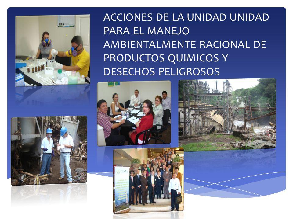 ACCIONES DE LA UNIDAD UNIDAD PARA EL MANEJO AMBIENTALMENTE RACIONAL DE PRODUCTOS QUIMICOS Y DESECHOS PELIGROSOS