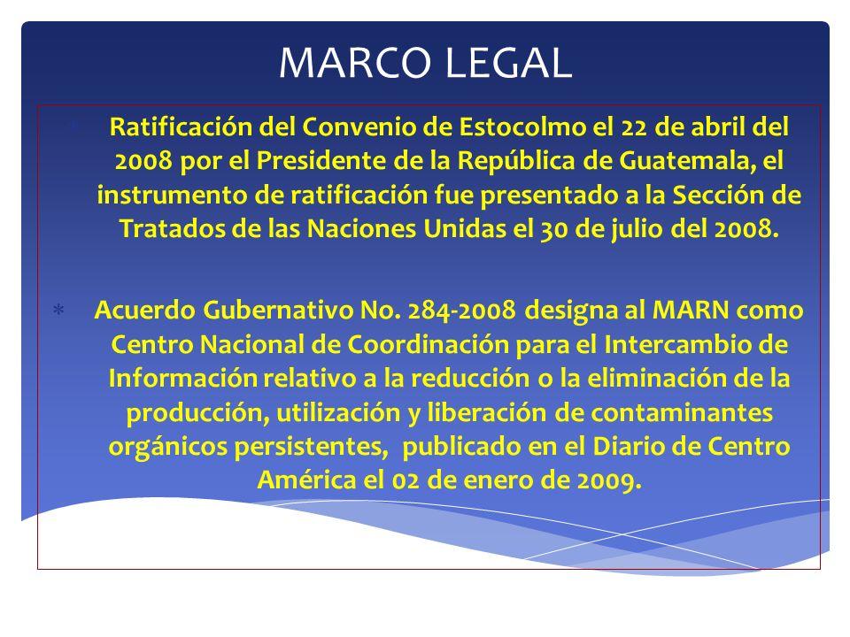 MARCO LEGAL Ratificación del Convenio de Estocolmo el 22 de abril del 2008 por el Presidente de la República de Guatemala, el instrumento de ratificac