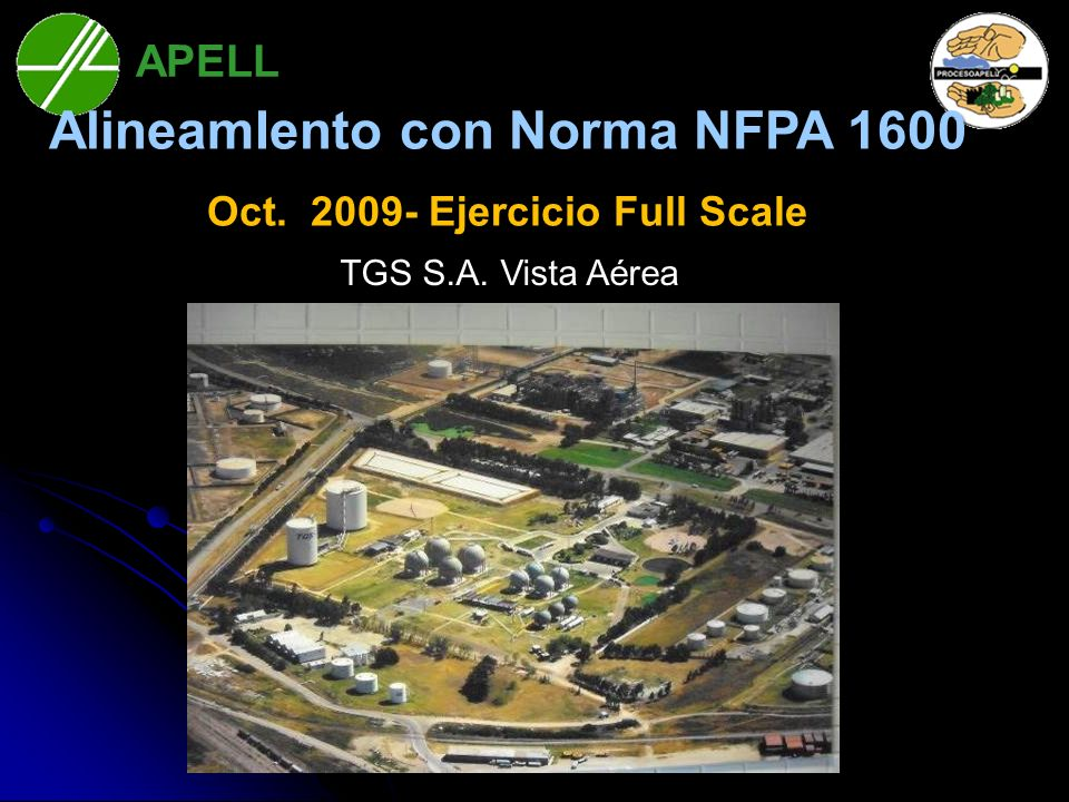 APELL Bahía Blanca AlineamIento con Norma NFPA 1600 Oct. 2009- Ejercicio Full Scale TGS S.A. Vista Aérea