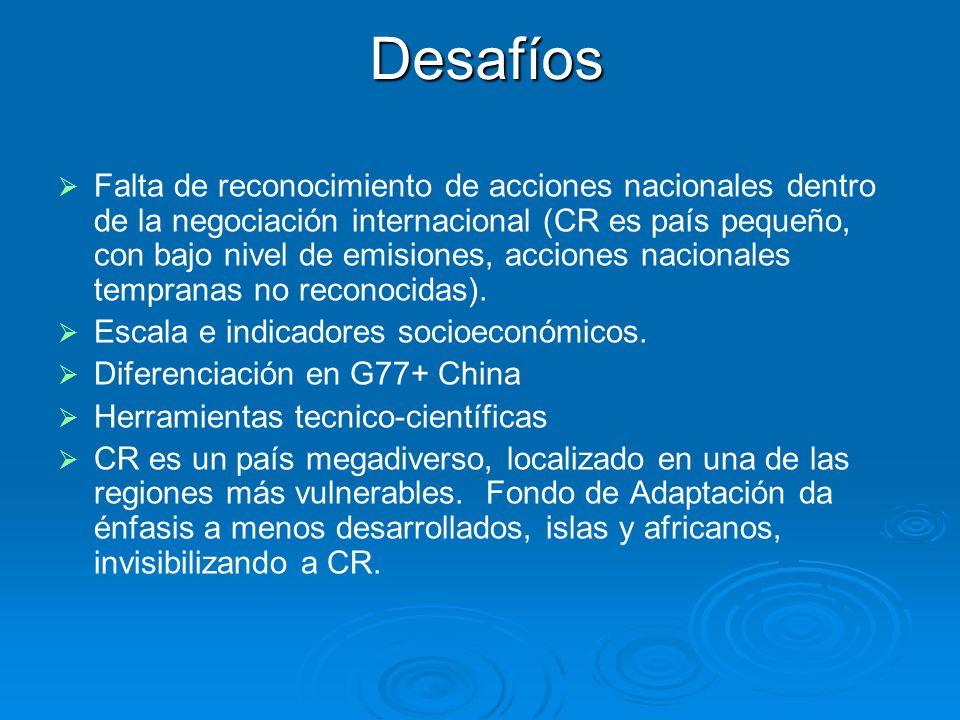 Desafíos Falta de reconocimiento de acciones nacionales dentro de la negociación internacional (CR es país pequeño, con bajo nivel de emisiones, acciones nacionales tempranas no reconocidas).