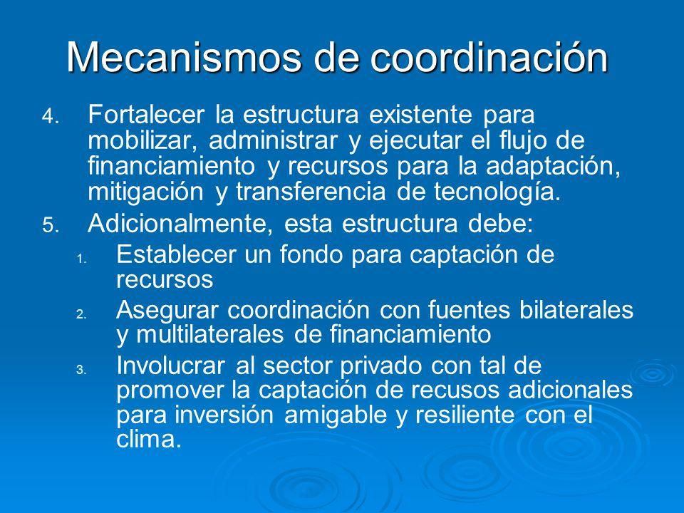 Mecanismos de coordinación 4. 4. Fortalecer la estructura existente para mobilizar, administrar y ejecutar el flujo de financiamiento y recursos para