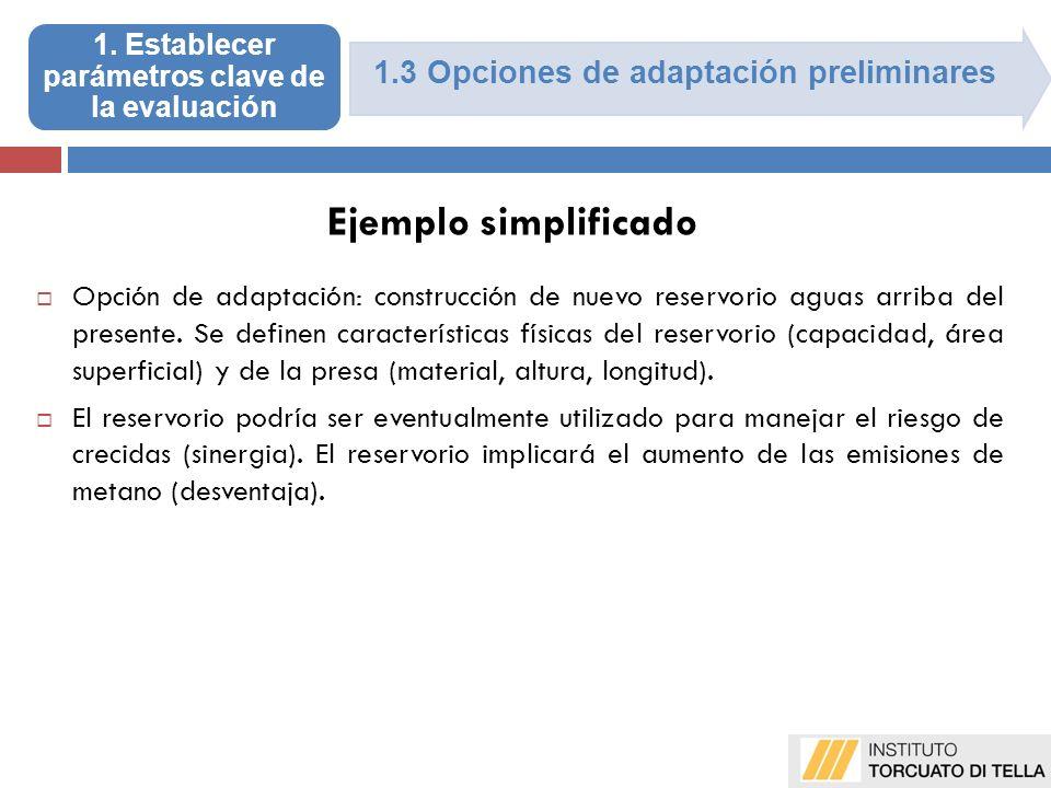1.3 Opciones de adaptación preliminares Opción de adaptación: construcción de nuevo reservorio aguas arriba del presente.
