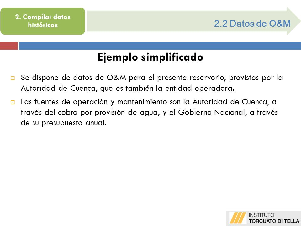 2.2 Datos de O&M Ejemplo simplificado Se dispone de datos de O&M para el presente reservorio, provistos por la Autoridad de Cuenca, que es también la entidad operadora.