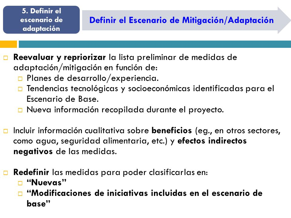 Definir el Escenario de Mitigación/Adaptación 5. Definir el escenario de adaptación Reevaluar y repriorizar la lista preliminar de medidas de adaptaci