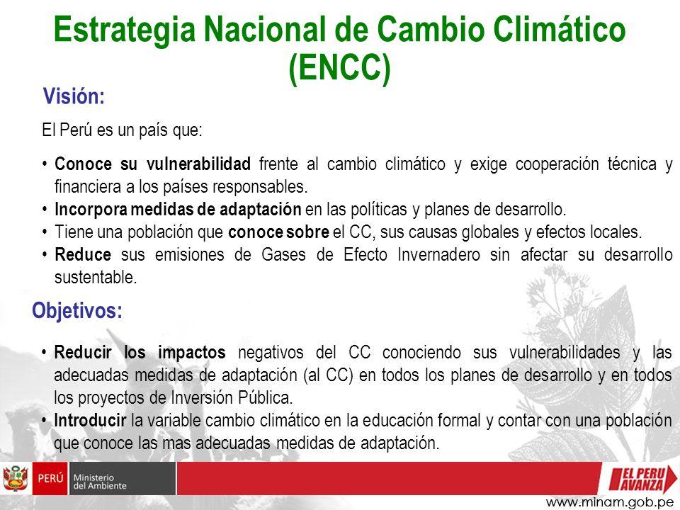 Estrategia Nacional de Cambio Climático (ENCC) Visión: El Perú es un país que: Conoce su vulnerabilidad frente al cambio climático y exige cooperación