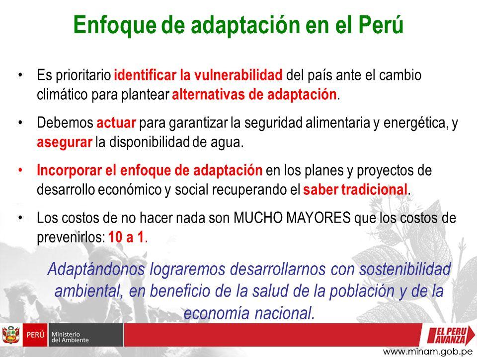 Enfoque de adaptación en el Perú Es prioritario identificar la vulnerabilidad del país ante el cambio climático para plantear alternativas de adaptaci