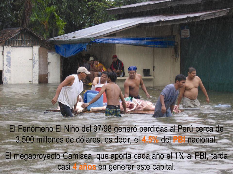 El Fenómeno El Niño del 97/98 generó perdidas al Perú cerca de 3,500 millones de dólares, es decir, el 4.5% del PBI nacional. El megaproyecto Camisea,